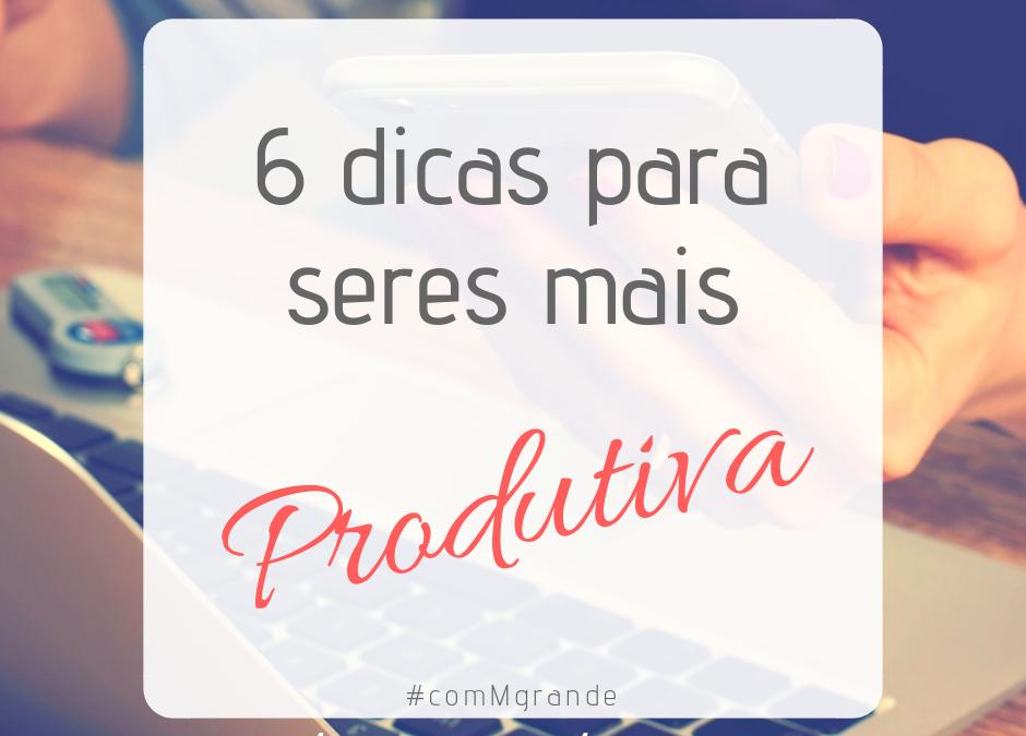 6 dicas para seres mais produtiva